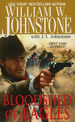Bloodshed of Eagles, William W. Johnstone, J.A. Johnstone