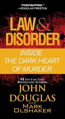 Law & Disorder:: Inside the Dark Heart of Murder, John Douglas, Mark Olshaker