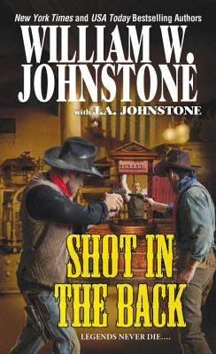 Shot in the Back, William W. Johnstone, J.A. Johnstone