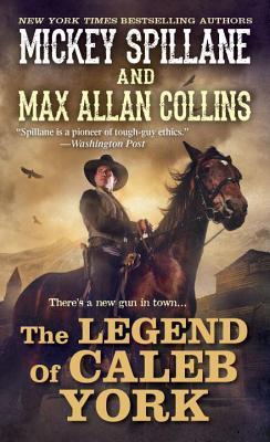 The Legend of Caleb York (A Caleb York Western), Mickey Spillane, Max Allan Collins