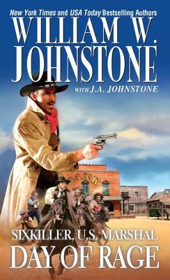 Day of Rage (Sixkiller, U.S. Marshal), William W. Johnstone, J.A. Johnstone