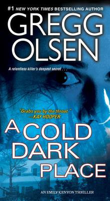 A Cold Dark Place (An Emily Kenyon Thriller), Gregg Olsen