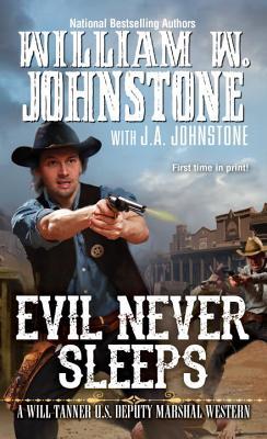 Evil Never Sleeps (A Will Tanner Western), William W. Johnstone, J.A. Johnstone