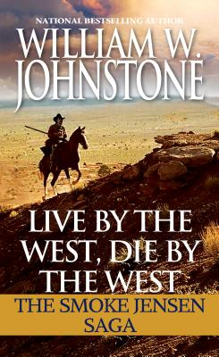 Image for Live by the West, Die by the West: The Smoke Jensen Saga (Mountain Man)