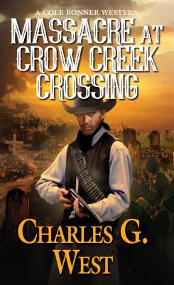 Image for Massacre at Crow Creek Crossing (A Cole Bonner Western)