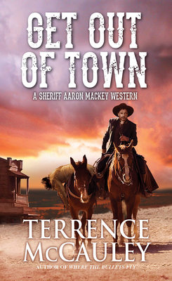 Image for Get Out of Town (A Sheriff Aaron Mackey Western)
