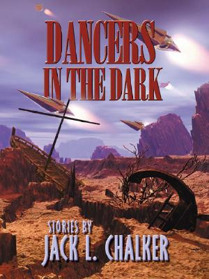 Dancers in the Dark: Stories (Five Star First Edition Science Fiction and Fantasy Series), Chalker, Jack L.