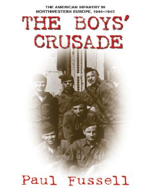 Image for The Boys' Crusade: The American Infantry In Northwestern Europe, 1944-1945