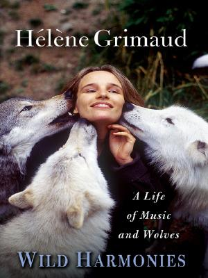 Image for Wild Harmonies: A Life of Music and Wolves