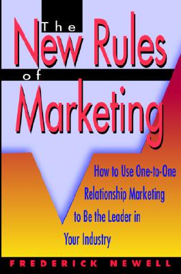 Image for The New Rules of Marketing: How to Use One-To-One Relationship Marketing to Be the Leader in Your Industry
