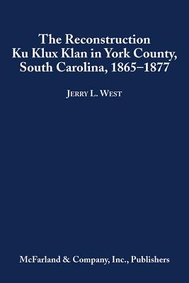 Image for The Reconstruction Ku Klux Klan in York County, South Carolina, 1865-1877