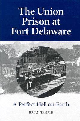 Image for The Union Prison at Fort Delaware: A Perfect Hell on Earth