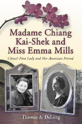 Image for Madame Chiang Kai-shek and Miss Edna Mills: China's First Lady and Her American Friend