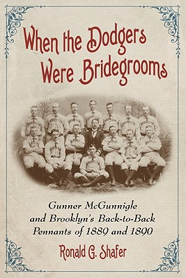 Image for When the Dodgers Were Bridegrooms: Gunner McGunnigle and Brooklyn's Back-to-Back Pennants of 1889 and 1890