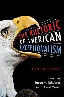 The Rhetoric of American Exceptionalism: Critical Essays, Jason A. Edwards