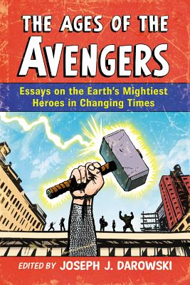 Image for The Ages of the Avengers: Essays on the Earth's Mightiest Heroes in Changing Times