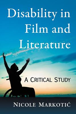 Disability in Film and Literature, Nicole Markotic
