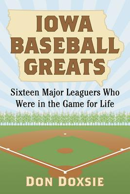 Image for Iowa Baseball Greats: Sixteen Major Leaguers Who Were in the Game for Life