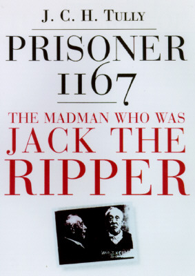 Image for Prisoner 1167 : The Madman Who Was Jack the Ripper