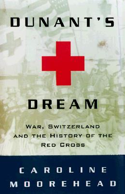 Image for Dunant's Dream: War, Switzerland and the History of the Red Cross