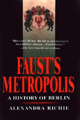Image for Faust's Metropolis: A History of Berlin