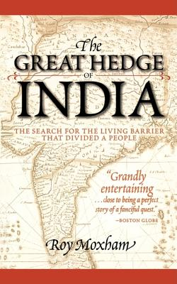 The Great Hedge of India: The Search for the Living Barrier that Divided a People, Moxham, Roy
