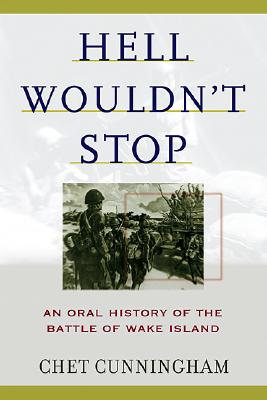 Hell Wouldn't Stop: An Oral History of the Battle of Wake Island, Cunningham, Chet