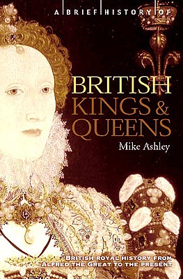 Image for A Brief History of British Kings and Queens: British Royal History from Alfred the Great to the Present (The Brief History)