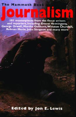 Image for The Mammoth Book of Journalism: 101 Masterpieces from the Finest Writers and Reporters, Including Ernest Hemingway, George Orwell, Martha Gell (Mammoth Books)