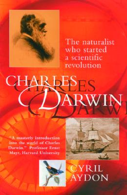 Charles Darwin: The Naturalist Who Started a Scientific Revolution, Aydon, Cyril
