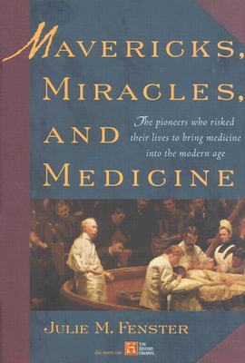 Image for Mavericks, Miracles, and Medicine: the Pioneers Who Risked Their Lives to Bring Medicine Into the Modern Age