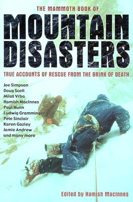 The Mammoth Book of Mountain Disasters: True Accounts of Rescue from the Brink of Death, MacInnes, Hamish [editor]