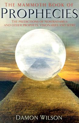 Image for The Mammoth Book of Prophecies: The Predictions of Nostradamus and Other Prophets, Visionaries and Seers