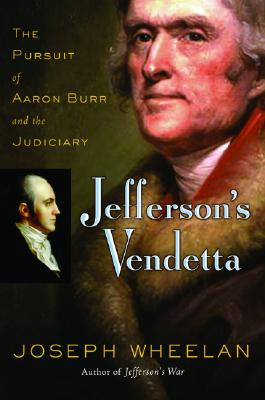Jefferson's Vendetta: The Pursuit of Aaron Burr and the Judiciary, Wheelan, Joseph