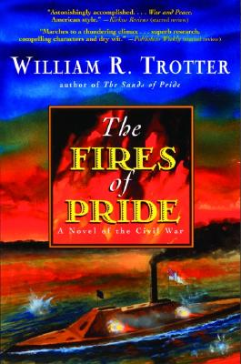 The Fires Of Pride: A Novel Of The Civil War, Trotter, William R.