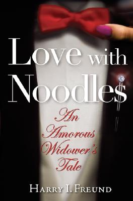 Image for Love, with Noodles: An Amorous Widower's Tale