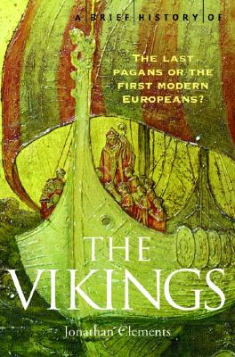 Image for A Brief History of the Vikings: The Last Pagans or the First Modern Europeans? (Brief History Series)