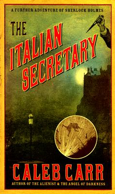 The Italian Secretary  A Further Adventure of Sherlock Holmes, Carr, Caleb