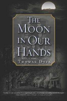 MOON IN OUR HANDS, THOMAS DYJA