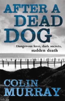 Image for After a Dead Dog: Dangerous Love, Dark Secrets, Sudden Death