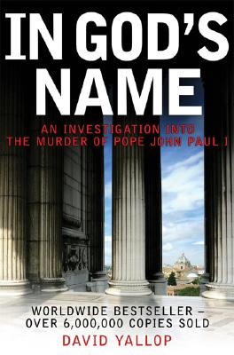 "In God's Name: An Investigation Into the Murder of Pope John Paul I, ""Yallop, David"""