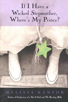 If I Have a Wicked Stepmother, Where's My Prince?, Melissa Kantor