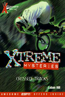 X Games Xtreme Mysteries: Crossed Tracks - Book #2, Laban Hill