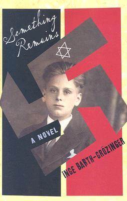 Image for SOMETHING REMAINS : A NOVEL : TRANSLATED FROM THE GERMAN BY ANTHEA BELL