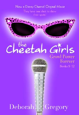 The Cheetah Girls Growl Power Forever: Books 9-12, Gregory, Deborah