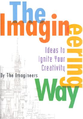 Image for The Imagineering Way: Ideas to Ignite Your Creativity (A Walt Disney Imagineering Book)