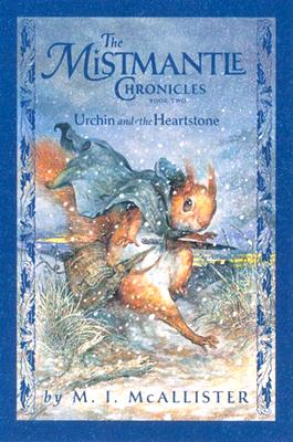 Mistmantle Chronicles Book Two, The #2: Urchin and the Heartstone, M.i. Mcallister