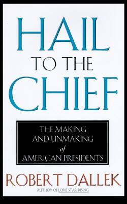 Image for Hail to the Chief: The Making and Unmaking of the American Presidents