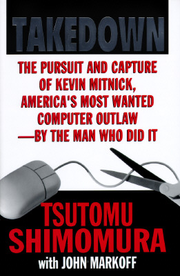 Image for Takedown: The Pursuit and Capture of Kevin Mitnick by the Man Who Did It