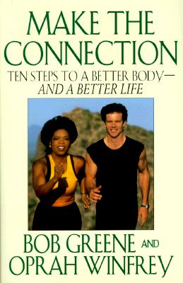 Image for Make the Connection: Ten Steps to a Better Body - and a Better Life